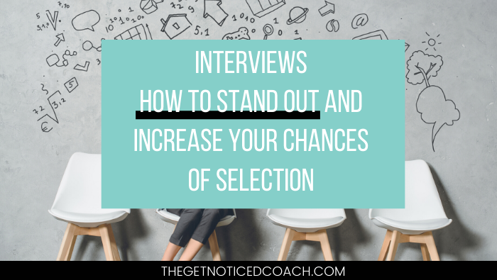 Interviews – How To Stand Out and Increase Your Chances of Selection