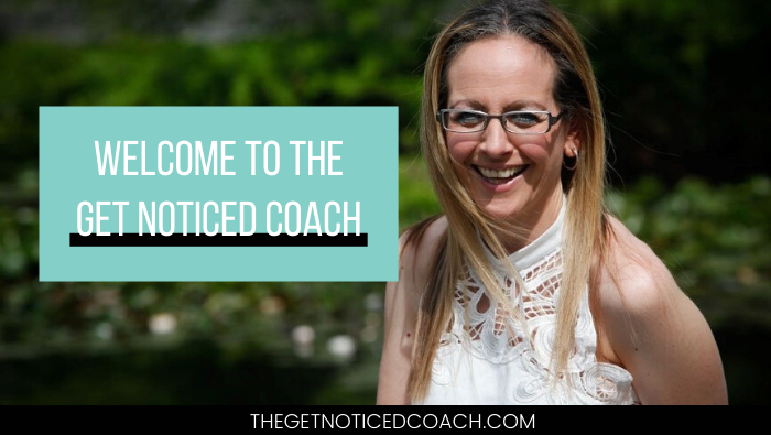Welcome to The Get Noticed Coach