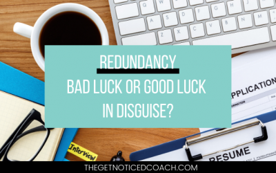 Redundancy – Bad Luck or Good Luck in Disguise?