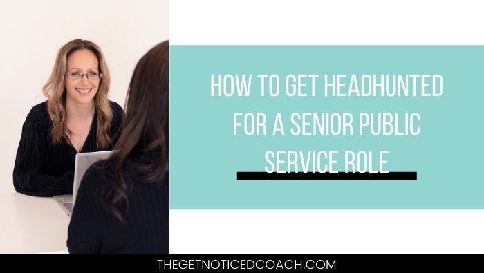 How to get headhunted for a senior public service role